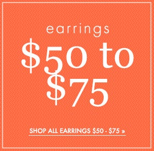 Shop Earrings from $50 to $75