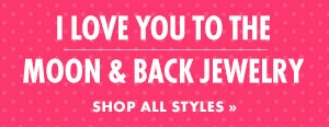 Shop I Love You to the Moon and Back Jewelry for Valentine's Day