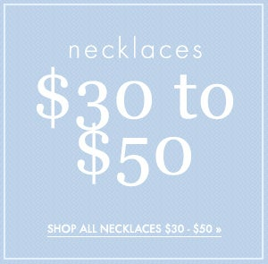 Shop Necklaces from $30 to $50