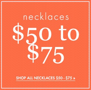 Shop Necklaces from $50 to $75