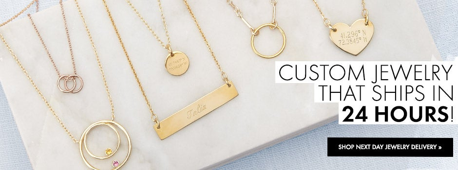 Shop Custom Jewelry that Ships in 24 Hours