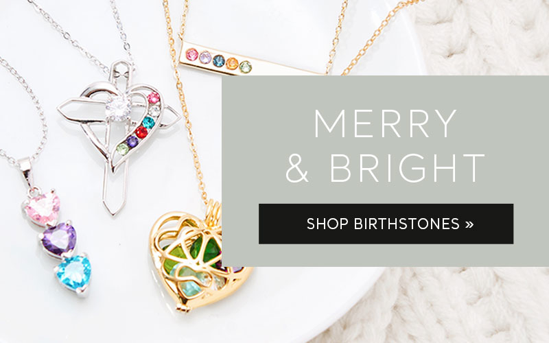 Merry and Bright. Shop Birthstones.
